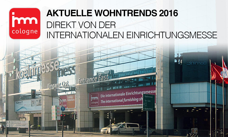 Aktuelle Wohntrends Direkt Von Der Imm Cologne 2016